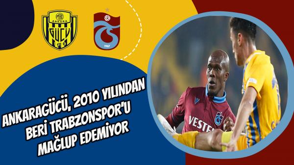 Ankaragücü, 2010 yılından beri Trabzonspor'u mağlup edemiyor