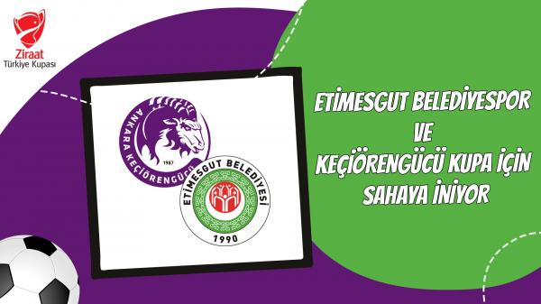 Etimesgut Belediyespor ve Keçiörengücü Kupa için sahaya iniyor
