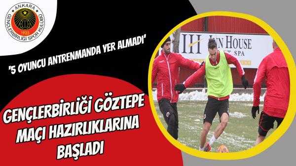 Gençlerbirliği Göztepe maçı hazırlıklarına başladı