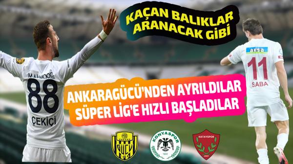 Ankaragücü'nden ayrıldılar Süper Lig'e hızlı başladılar