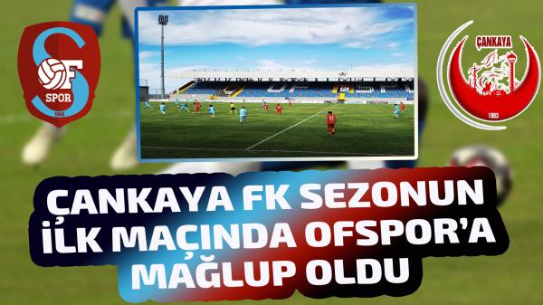 Çankaya Fk sezonun ilk maçında Ofspor'a mağlup oldu