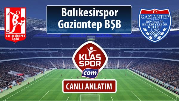Balıkesirspor Baltok - Gazişehir Gaziantep FK maç kadroları belli oldu...