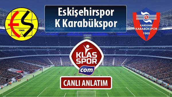 Eskişehirspor - K Karabükspor sahaya hangi kadro ile çıkıyor?
