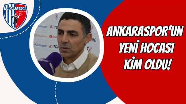 Ankaraspor'un yeni hocası kim oldu!