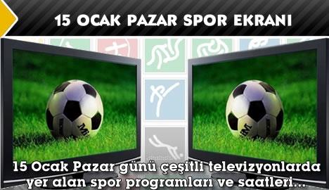 15 Ocak Pazar spor ekranı...