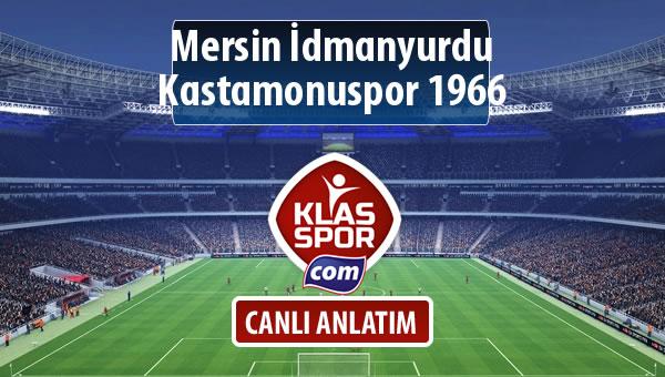 Mersin İdmanyurdu - Kastamonuspor 1966 sahaya hangi kadro ile çıkıyor?