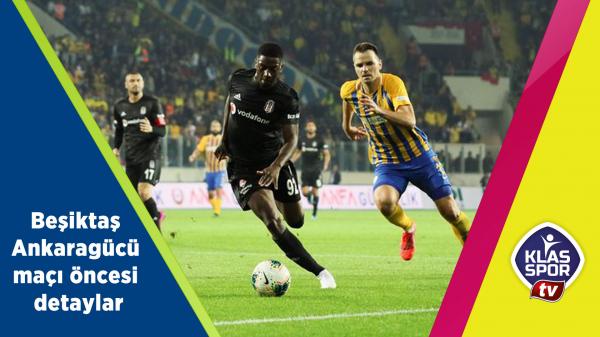 Beşiktaş - Ankaragücü maçı öncesi detaylar