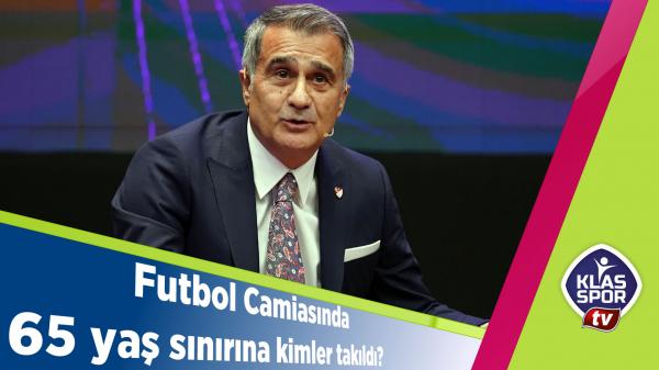 Futbol Camiasında 65 yaş sınırına kimler takıldı?