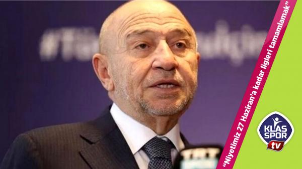 Nihat Özdemir: Niyetimiz 27 Haziran'a kadar ligleri tamamlamak