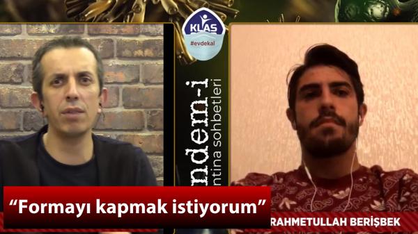 Rahmetullah Berişbek: Formayı kapmak istiyorum