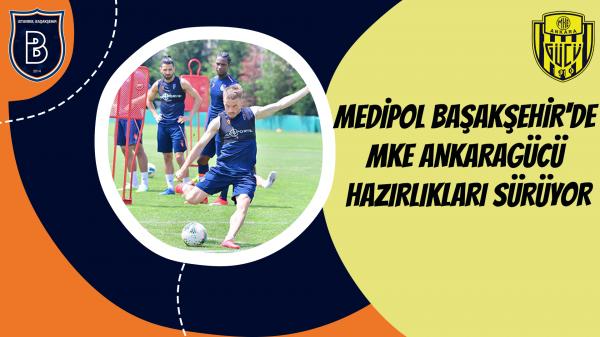 Medipol Başakşehir'de MKE Ankaragücü Hazırlıkları Sürüyor