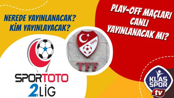 2'nci ve 3'ncü lig Play-Off maçları canlı yayınlanacak mı?