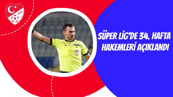 Süper Lig'de 34. hafta hakemleri açıklandı