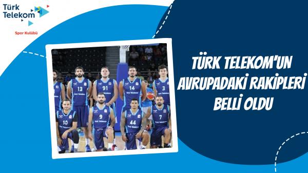 Türk Telekom'un Avrupadaki rakipleri belli oldu