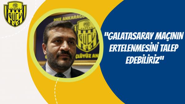 """""""Galatasaray maçının ertelenmesini talep edebiliriz"""""""