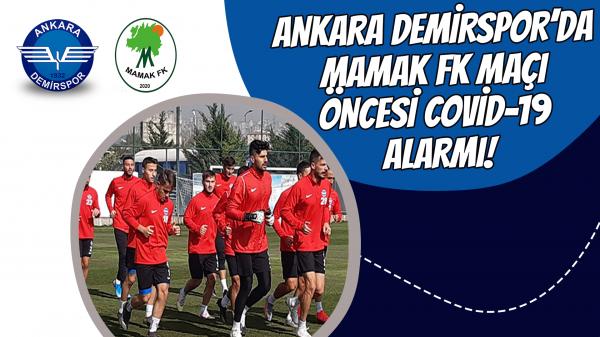 Ankara Demirspor'da Mamak FK maçı öncesi Covid-19 alarmı!