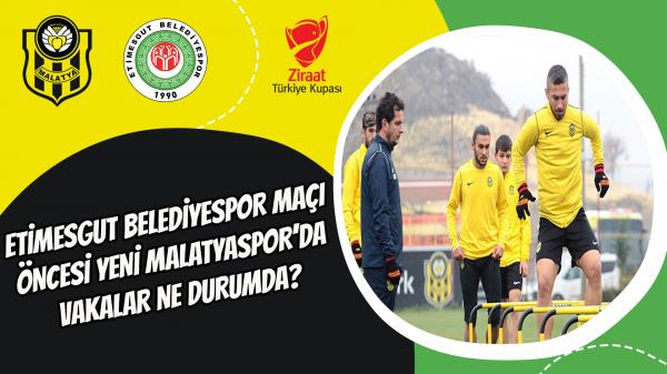 Etimesgut Belediyespor maçı öncesi Yeni Malatyaspor'da vakalar ne durumda?
