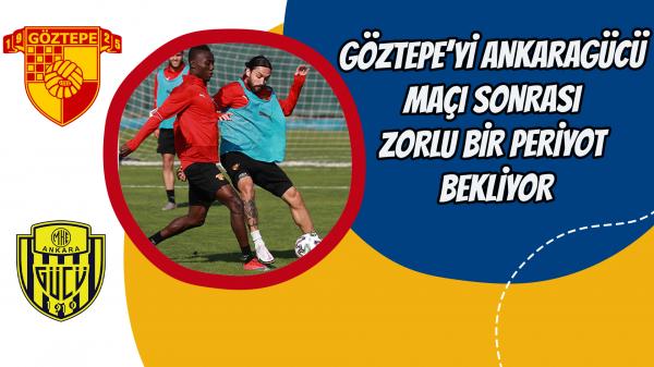 Göztepe'yi Ankaragücü maçı sonrası zorlu bir periyot bekliyor
