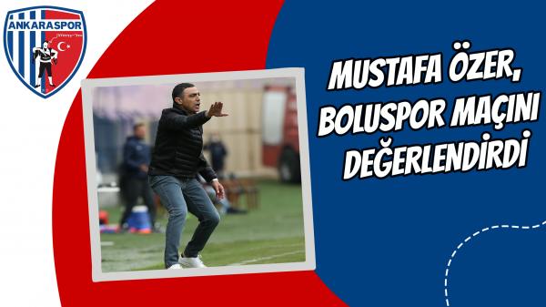 Mustafa Özer, Boluspor maçını değerlendirdi