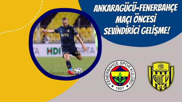 Ankaragücü-Fenerbahçe maçı öncesi sevindirici gelişme!