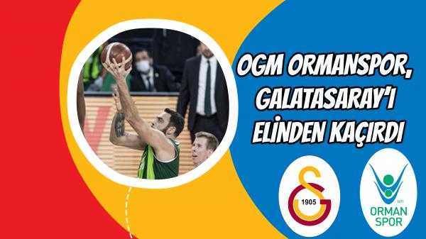 Ogm Ormanspor, Galatasaray'ı elinden kaçırdı