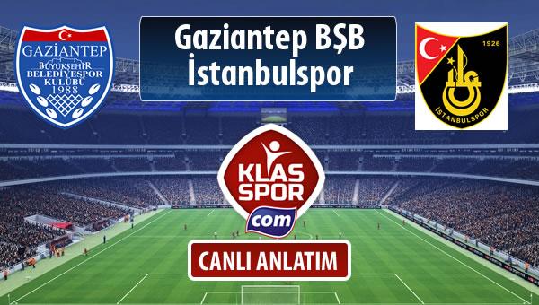 Gazişehir Gaziantep FK - İstanbulspor sahaya hangi kadro ile çıkıyor?