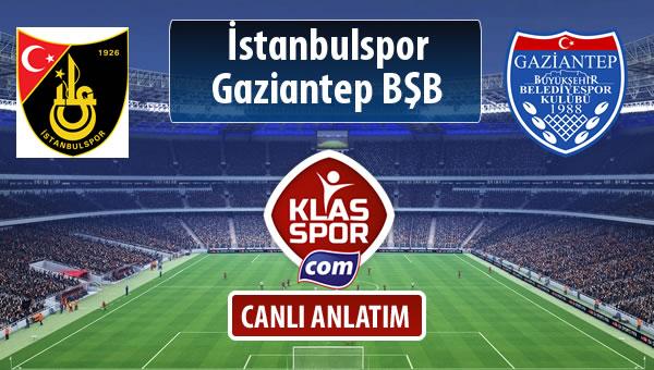 İstanbulspor - Gazişehir Gaziantep FK sahaya hangi kadro ile çıkıyor?