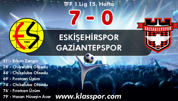 Eskişehirspor 7 - Gaziantepspor 0
