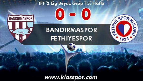 Bandırmaspor 0 - Fethiyespor 0