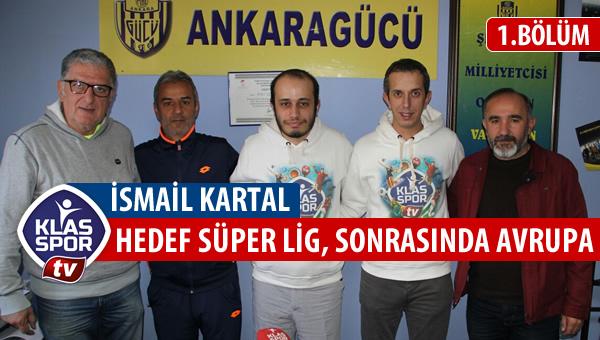 Ankaragücü Teknik Direktörü İsmail Kartal röportajı (1. bölüm)