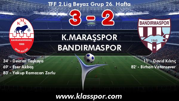 K.Maraşspor 3 - Bandırmaspor 2
