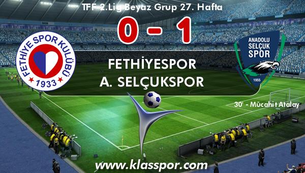Fethiyespor 0 - A. Selçukspor 1