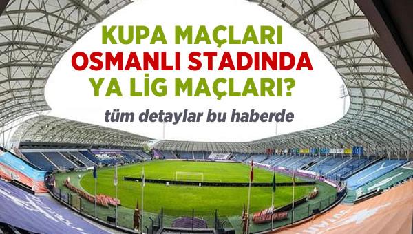 Kupa maçları Osmanlı Stadında. Ya lig maçları!