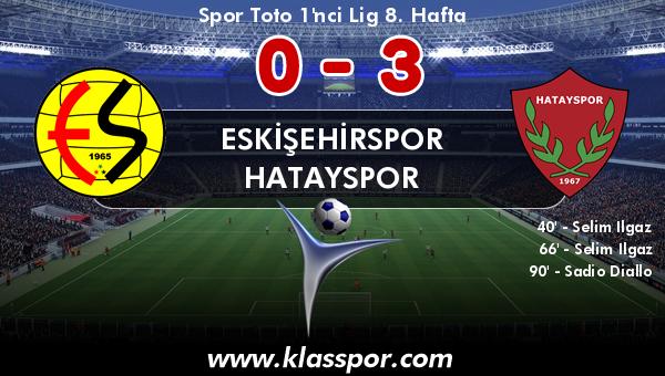 Eskişehirspor 0 - Hatayspor 3