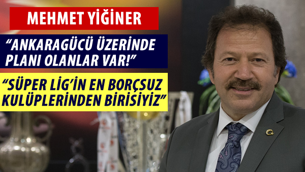 """Mehmet Yiğiner: """"Kulübün toplam borcu, en fazla 110 milyon TL'dir"""""""