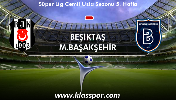 Beşiktaş  - M.Başakşehir