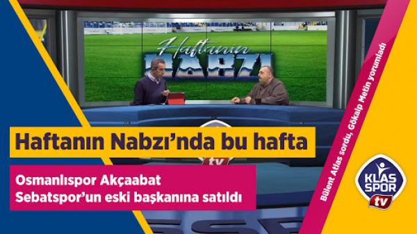 Haftanın Nabzı'nda Osmanlıspor'un satışı ele alındı