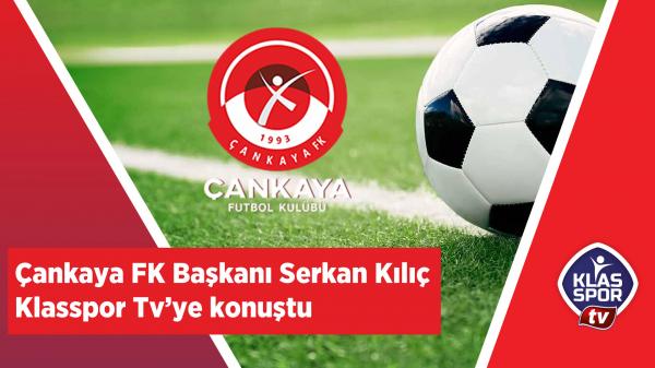Çankaya FK Başkanı Serkan Kılıç Klasspor.com'a  konuştu