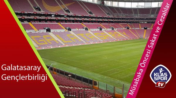 Galatasaray ve Gençlerbirliği'nin Eksikleri