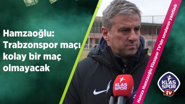 Hamzaoğlu: Trabzonspor maçı kolay bir maç olmayacak