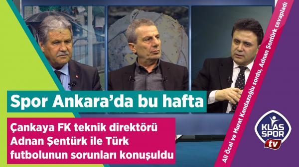 Spor Ankara'da konuk Adnan Şentürk'tü
