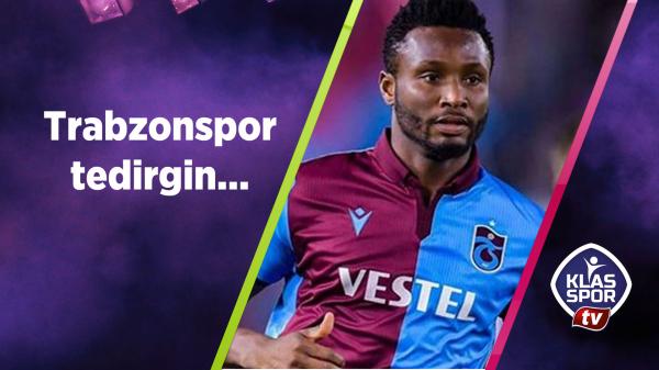 Trabzonspor tedirgin...