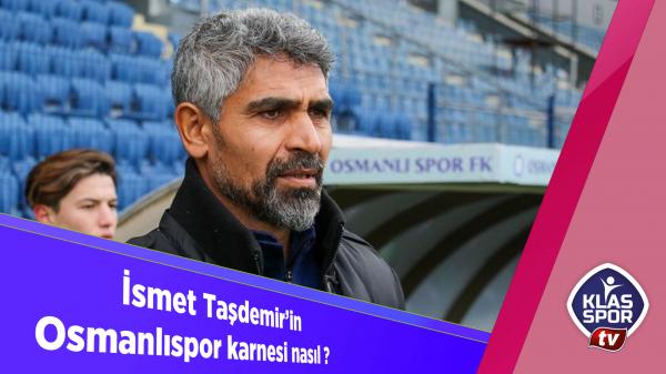 İsmet Taşdemir'in Osmanlıspor karnesi nasıl?