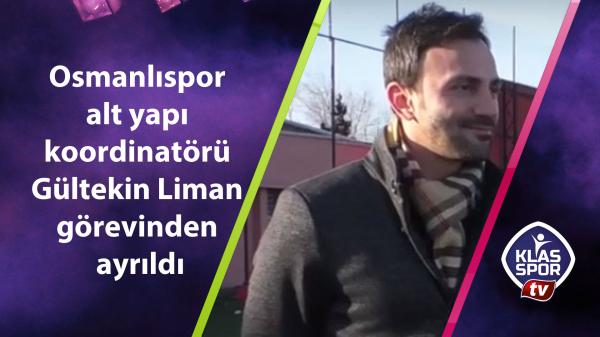 Osmanlıspor alt yapı koordinatörü Gültekin Liman görevinden ayrıldı