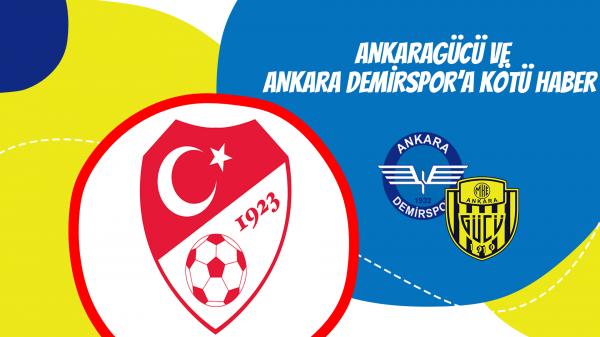 Ankaragücü ve Ankara Demirspor'a kötü haber