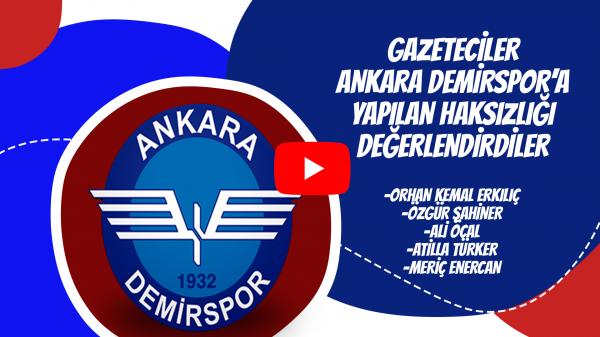 Gazeteciler Ankara Demirspor'a Yapılan Haksızlığı Değerlendirdiler