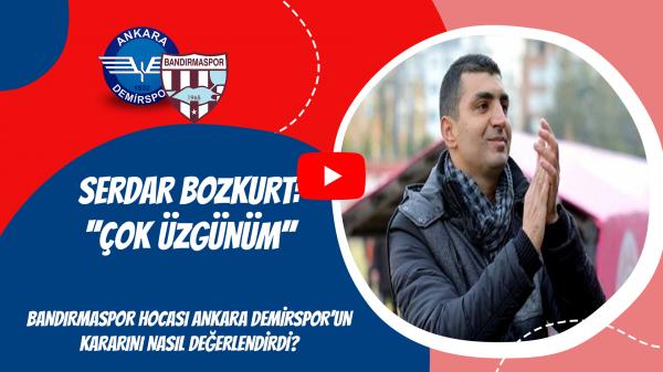 Serdar Bozkurt: ''Çok Üzgünüm''