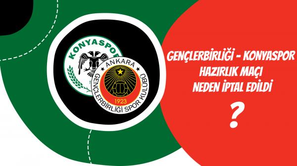 Gençlerbirliği - Konyaspor hazırlık maçı neden iptal edildi?