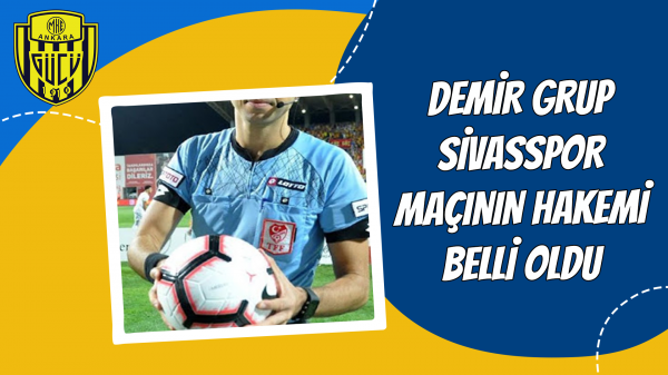 Demir Grup Sivasspor maçının hakemi belli oldu