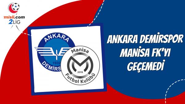 Ankara Demirspor Manisa FK'yı geçemedi